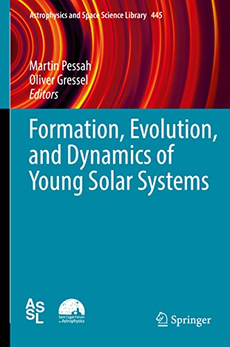 Formation, Evolution, and Dynamics of Young Solar Systems (Astrophysics and Space Science Library Book 445) (English Edition)