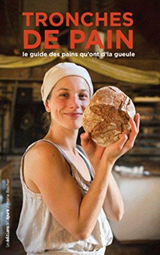 Tronches de pain : Le guide des pains qu'ont d'la gueule