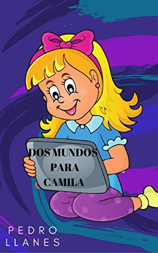 Dos mundos para Camila por Pedro Llanes