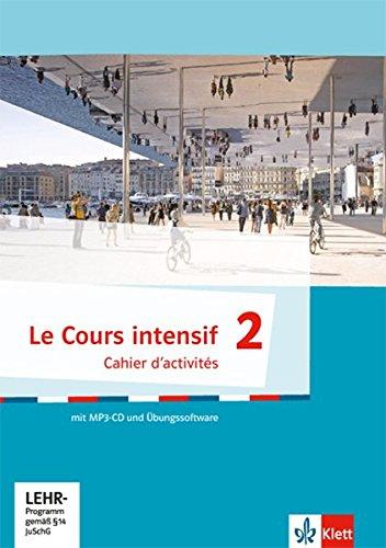Le Cours intensif. Cahier d'activités mit MP3-CD und Übungssoftware. Französisch als 3. Fremdsprache