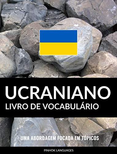 Livro de Vocabulário Ucraniano: Uma Abordagem Focada Em Tópicos (Portuguese Edition) por Pinhok Languages