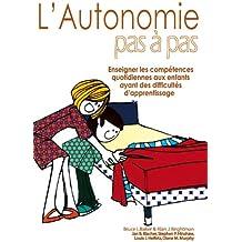 L'Autonomie pas à pas: Enseigner les compétences quotidiennes aux enfants qui ont des difficultés d'apprentissage