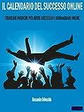 Il Calendario del Successo Online: Strategie Pratiche per Avere Successo e Guadagnare Online (Italian Edition)