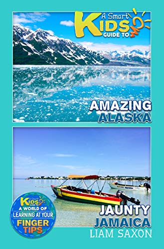 A Smart Kids Guide To Amazing Alaska and Jaunty Jamaica: A World Of Learning At Your Fingertips (English Edition)
