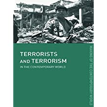 Terrorists and Terrorism: In the Contemporary World (The Making of the Contemporary World)