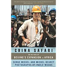 China Safari: On the Trail of Beijing's Expansion in Africa 1st (first) Trade Paper Edition by Michel, Serge, Beuret, Michel [2010]