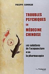 Troubles psychiques en médecine chinoise par Philippe Sionneau