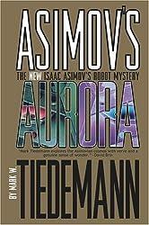 Asimov's Aurora: The New Isaac Asimov's Robot Mystery (v. 1) by Mark W. Tiedmann (2005-09-01)
