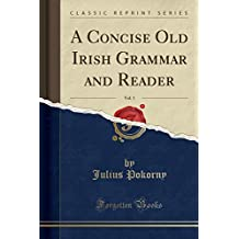A Concise Old Irish Grammar and Reader, Vol. 1 (Classic Reprint)