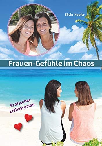Frauen Gefühle im Chaos: Erotischer Liebesroman