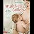 Intuitives Stillen: Einfach und entspannt - Dem eigenen Gefühl vertrauen - Die Beziehung zum Baby stärken