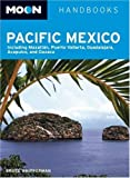 Moon Pacific Mexico: Including Mazatlan, Puerto Vallarta, Guadalajara, Acapulco, and Oaxaca (Moon Handbooks) by Bruce Whipperman (2007-09-28)