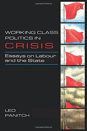 Working Class Politics in Crisis: Essays On Labour And The State por Leo Panitch