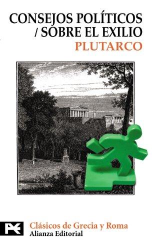 Consejos politicos/ Political Advice: Sobre El Exilio/ About Exile por Plutarch