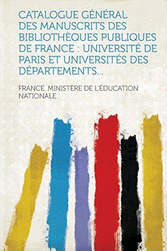 Catalogue général des manuscrits des bibliothèques publiques de France: Université de Paris et universités des départements...
