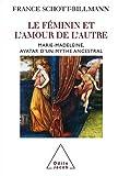Le féminin et l'amour de l'autre - Marie-Madeleine, avatar d'un mythe ancestral