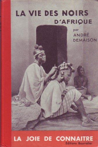 La Vie des noirs d'Afrique : Du Sngal au Congo, par Andr Demaison. 3e dition