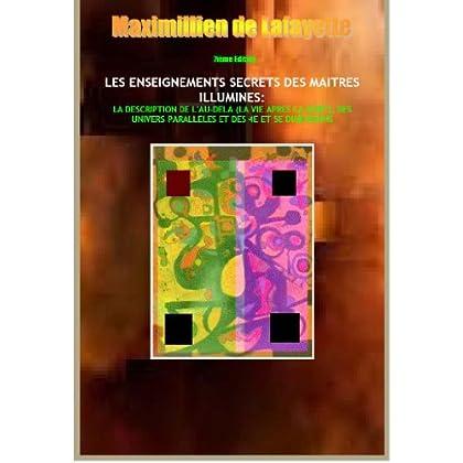 7ième Edition. LES ENSEIGNEMENTS SECRETS DES MAITRES ILLUMINES : LA DESCRIPTION DE L'AU-DELA (LA VIE APRES LA MORT), DES UNIVERS PARALLELES ET DES 4E ET 5E DIMENSIONS