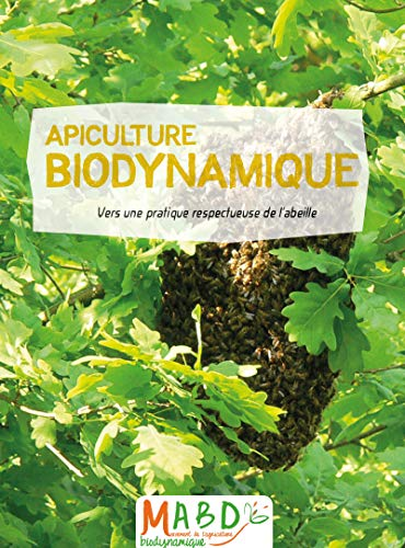 Apiculture biodynamique: Vers une pratique respectueuse de l'abeille par Thierry Bordage