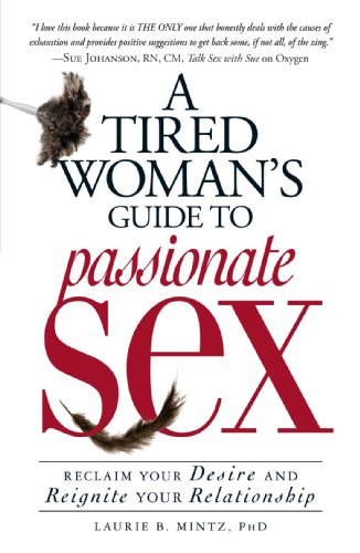 A Tired Woman's Guide to Passionate Sex: Reclaim Your Desire and Reignite Your Relationship por Laurie B. Mintz