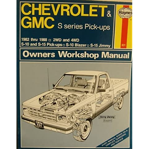 Chevrolet & GMC S Series Pick-ups 1982 thru 1988 (S-10 & S-15 Pick-ups, S-10 Blazer, S-15 Jimmy) - Owners Workshop Manual by David Hayden