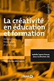 La créativité en éducation et formation : Perspectives théoriques et pratiques (Pédagogies en développement) (French Edition)