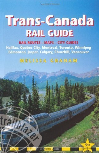 trans-canada-rail-guide-includes-rail-routes-and-maps-plus-guides-to-10-cities-trailblazer-by-meliss
