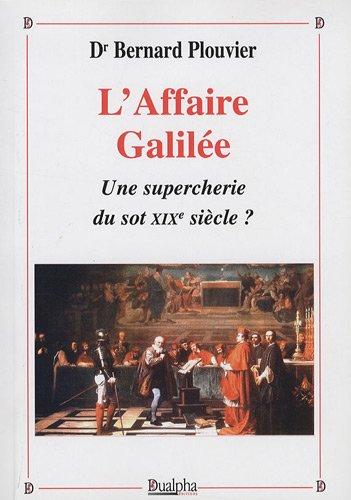 L'affaire Galilée : une supercherie du sot XIXe siècle ? par Bernard Plouvier