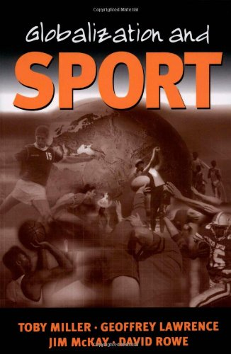 Globalization and Sport: Playing the World por Toby Miller