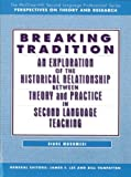 BREAKING TRADITION: AN EXPLORATION OF THE HISTORICAL RELATIONSHIP BETWEEN THEORY AND PRACTICE IN SECOND LANGUAGE TEACHING: Text by Diane Musumeci (1997-03-01)