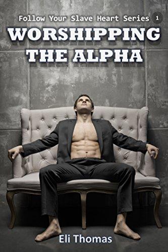 Worshipping The Alpha: (Follow Your Slave Heart, Book 1) - a gay