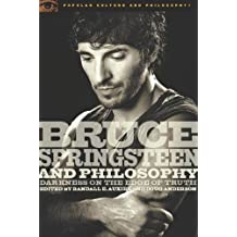 Bruce Springsteen and Philosophy: Darkness on the Edge of Truth (Popular Culture and Philosophy)