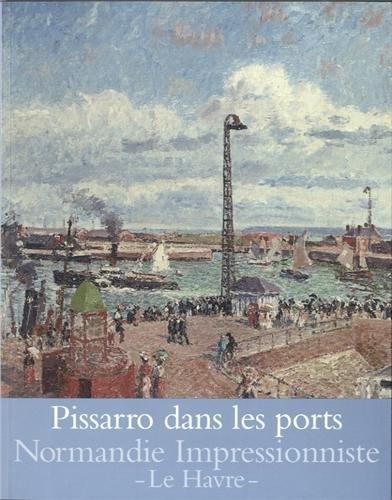 Pissarro dans les ports : Rouen, Dieppe,...