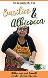 Basilico & albicocca. Riflessioni tra i...