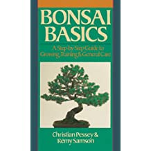 Bonsai Basics: A Step-By-Step Guide to Growing, Training & General Care (Our Garden Variety)