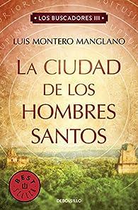 La Ciudad de los Hombres Santos par Luis Montero Manglano