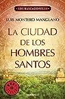 La Ciudad de los Hombres Santos par Montero Manglano