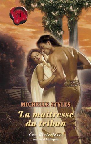 La maîtresse du tribun (Harlequin Les Historiques) par Michelle Styles