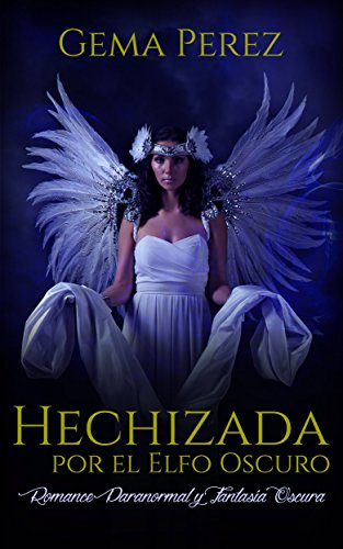 Hechizada por el Elfo Oscuro: Romance Paranormal y Fantasía Oscura (Novela de Romance,