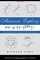 Audacious Euphony: Chromatic Harmony and the Triad's Second Nature (Oxford Studies in Music Theory) by Richard Cohn (2012-02-16)