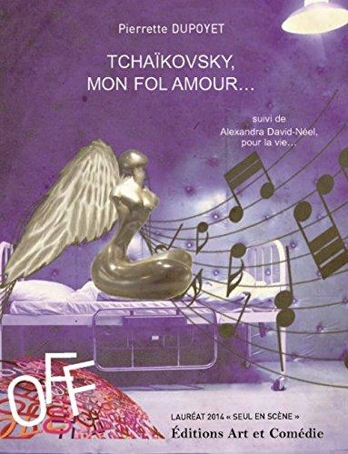 Tchaïkovski Mon Fol Amour/Alexandra David-Neel pour la Vie par Dupoyet Pierrette