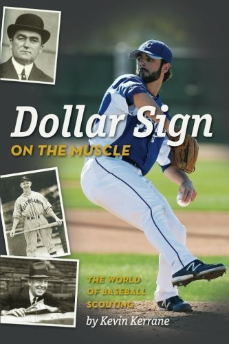 dollar-sign-on-the-muscle-the-world-of-baseball-scouting-by-kevin-kerrane-2013-11-06