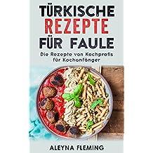 Türkische Rezepte für Faule: Die Rezepte von Kochprofis für Kochanfänger