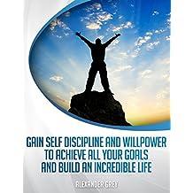 SJÄLVDISCIPLIN: hur till få disciplin och viljestyrka för att uppnå alla dina mål och skapa ett otroligt liv (Swedish Edition)
