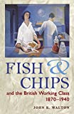 Fish and Chips, and the British Working Class, 1870-1940