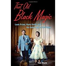 That Old Black Magic: Louis Prima, Keely Smith, and the Golden Age of Las Vegas by Tom Clavin (2010-11-01)