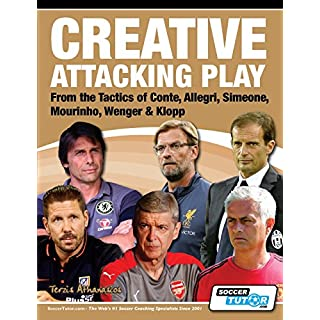 Creative Attacking Play - From the Tactics of Conte, Allegri, Simeone, Mourinho, Wenger & Klopp