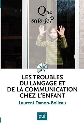 Les troubles du langage et de la communication chez l'enfant: « Que sais-je ? » n° 2158