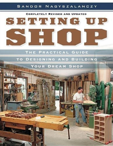 Setting Up Shop: The Practical Guide to Designing and Building Your by Sandor Nagyszalanczy (2006-10-01)