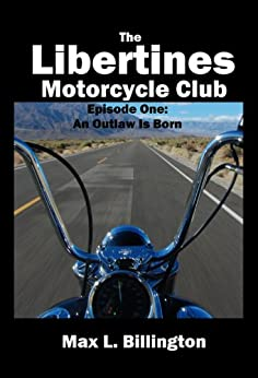 The Libertines Motorcycle Club: An Outlaw Is Born (English Edition) par [Billington, Max]